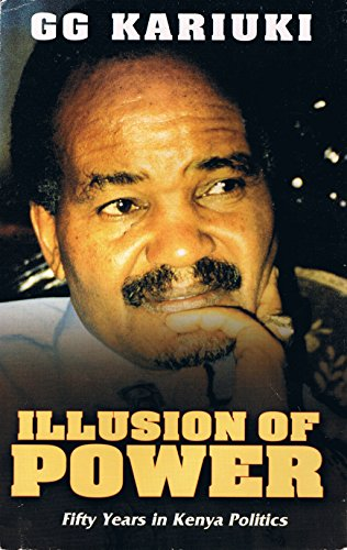9789966251091: Illusion of Power: Fifty Years in Kenya Politics