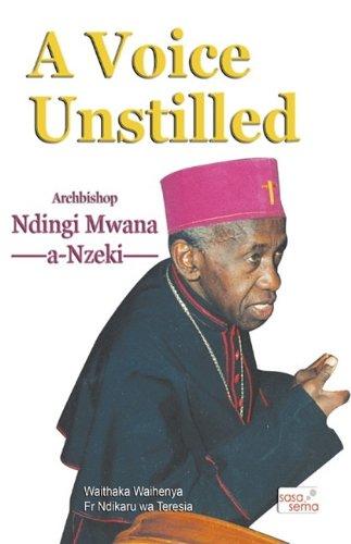 9789966365118: A Voice Unstilled. Archbishop Ndingi Mwana 'a Nzeki