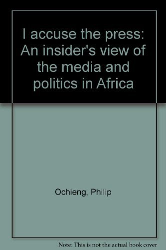 9789966410474: I Accuse The Press An Insiders View Of The Media And Politics In Africa