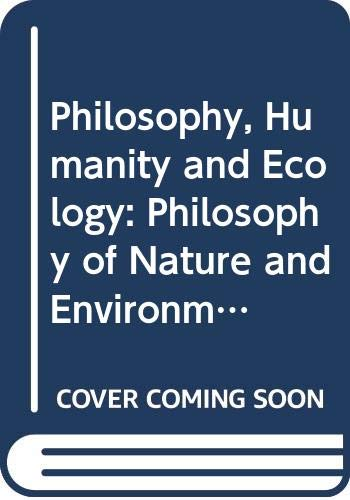 9789966410863: Philosophy, Humanity and Ecology: Philosophy of Nature and Environmental Ethics v. 1