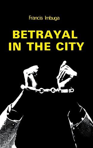 Betrayal in the City (Paperback): Francis Imbuga