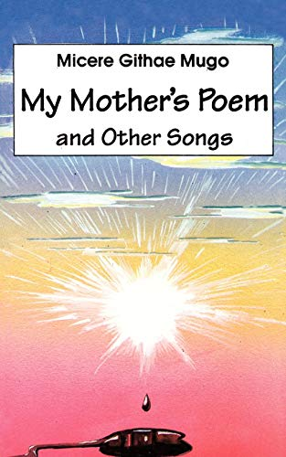 My Mothers Poem and Other Songs: Micere Githae Mugo