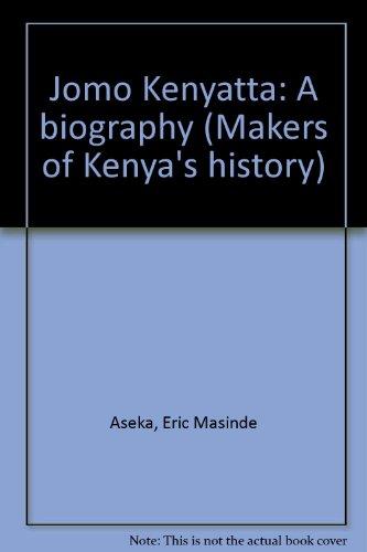 Jomo Kenyatta: A biography (Makers of Kenya's: Eric Masinde Aseka