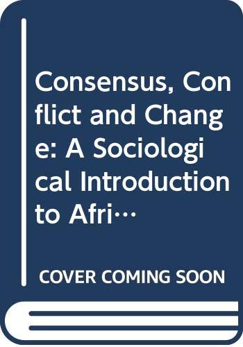 9789966467478: Consensus, Conflict and Change: A Sociological Introduction to African Societies (Heinemann Frontline Series)