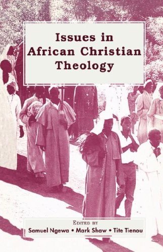 Issues in African Christian Theology: Editor-Samuel Ngewa