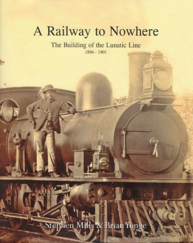 9789966709431: A Railway to Nowhere, The Building of the Lunatic Line 1896-1901