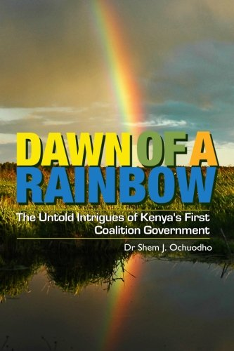 9789966744203: Dawn of a Rainbow: The Untold Intrigues of Kenya's First Coalition Government
