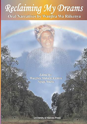 Reclaiming My Dreams. Oral Narratives by Wanjira: Kabira, Wanjiku Mukabi