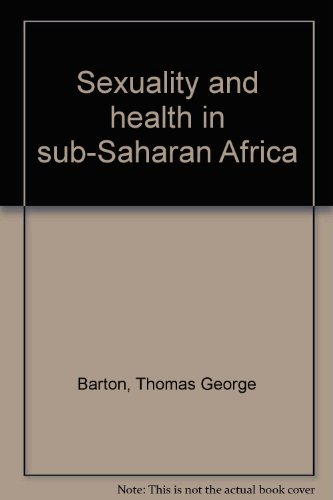 Sexuality and health in sub-Saharan Africa: Barton, Thomas George