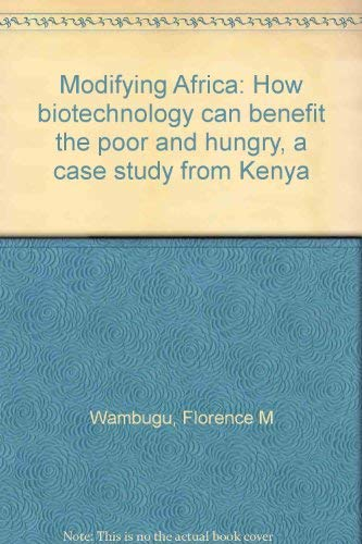 Modifying Africa: How Biotechnology Can Benefit the Poor and Hungry, a Case Study from Kenya