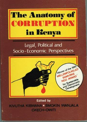 9789966960238: The anatomy of corruption in Kenya: Legal, political, and socio-economic perspectives