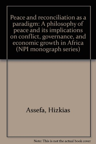 9789966990501: Peace and reconciliation as a paradigm: A philosophy of peace and its implications on conflict, governance, and economic growth in Africa (NPI monograph series)
