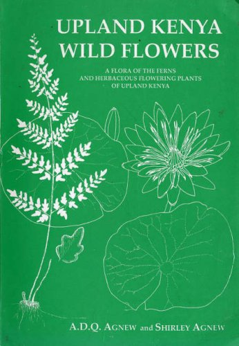 9789966992109: Upland Kenya Wild Flowers: A Flora of the Ferns and Herbaceous Flowering Plants of Upland Kenya