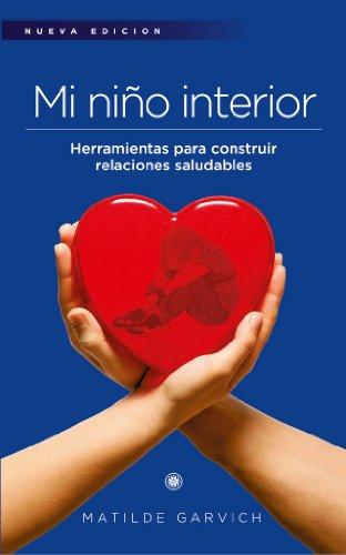 Mi Niño Interior, herramientas para construir relaciones saludables. (Spanish Edition): ...