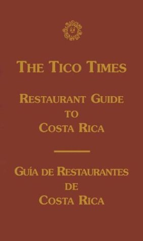 The Tico Times: Restaurant Guide to Costa Rica/The Tico Times: Guia De Restaurantes De Costa Rica