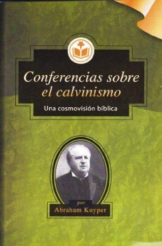 Conferencias sobre el Calvinismo - una cosmovisión bíblica (9789968894241) by Kuyper, Abraham