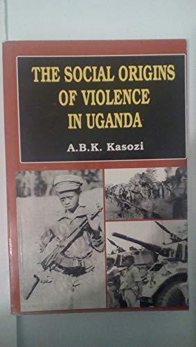 SOCIAL ORIGINS OF VIOLENCE IN UGANDA (THE): KASOZI. A.B.K.