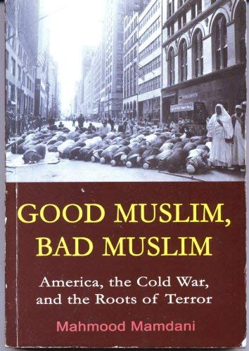 9789970024278: GOOD MUSLIM, BAD MUSLIM : AMERICA, THE COLD WAR, AND THE ROOTS OF TERROR