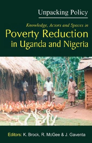 Unpacking Policy: Knowledge, Actors and Spaces in Poverty Reduction in Uganda and Nigeria.: Karen ...