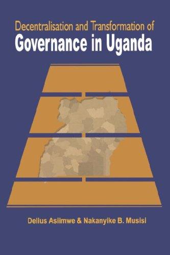 Decentralisation and Transformation of Governance in Uganda: Asiimwe, Delius, Musisi, Nakanyike B.