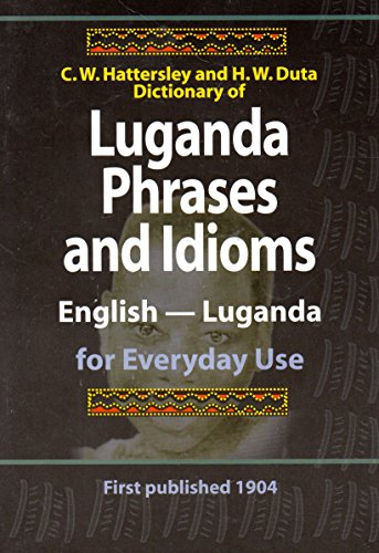 Luganda Phrases and Idioms, English - Luganda for Everyday Use.: Hattersley, C. W. and H. W. Duta
