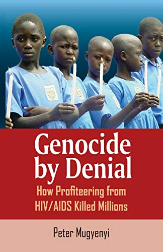 9789970027538 - Mugyenyi, Peter: Genocide by Denial  How Profiteering from HIV/AIDS Killed Millions - Book
