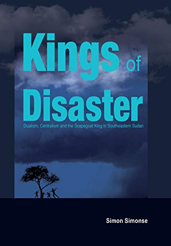Kings of Disaster: Dualism, Centralism and the Scapegoat King in Southeastern Sudan: Simon Simonse