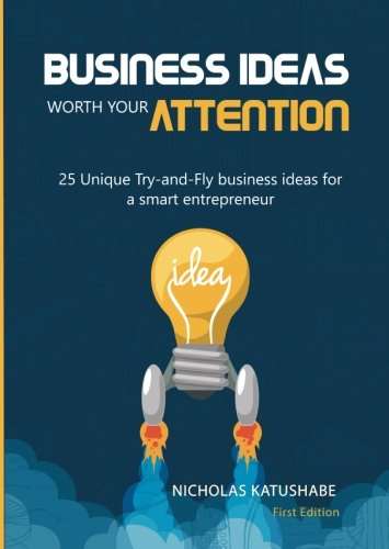 9789970956906: Business Ideas Worth Your Attention: 25 Unique Try-and-Fly business ideas for a smart entrepreneur (Business Ideas worth spreading) (Volume 57)