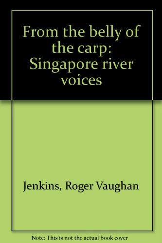 From the belly of the carp: Singapore: Jenkins, Roger Vaughn