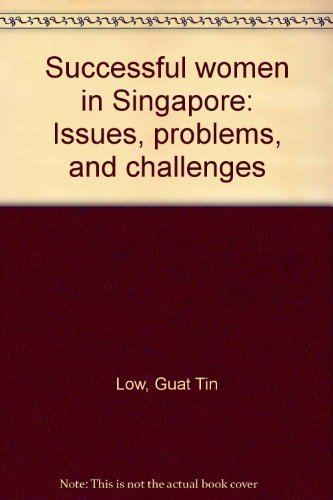 Successful Women in Singapore. Issues, Problems and: Guat Tin, Low