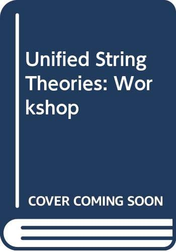 9789971500320: Unified String Theories: Workshop