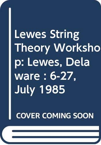 Lewes String Theory Workshop: Lewes, Delaware : Clavelli, L.