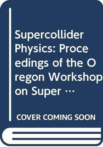 9789971500511: Supercollider Physics: Proceedings of the Oregon Workshop on Super High Energy Physics