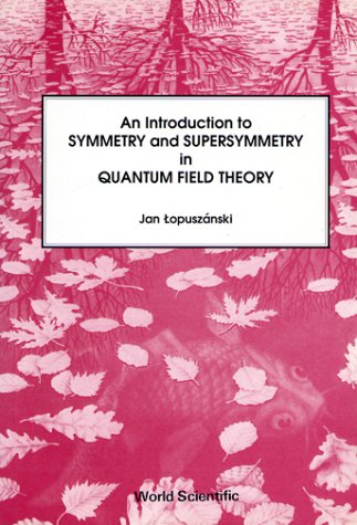 9789971501617: Introduction to Symmetry and Supersymmetry in Quantum Field Theory