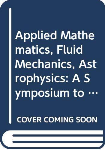 9789971502454: Applied Mathematics, Fluid Mechanics, Astrophysics: A Symposium to Honor C.C.Lin