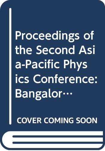 Proceedings of the Second Asia-Pacific Physics Conference: Bangalore 1986 (9971502682) by India) Asia-Pacific Physics Conference 1986 (Bangalore; S. Chandrasekhar