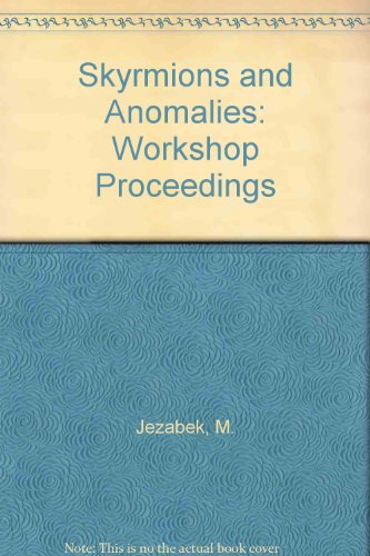 Workshop on Skyrmions and Anomalies: Krakow, Poland 20-24 February 1987: Jezabek, M., Praszatowicz,...