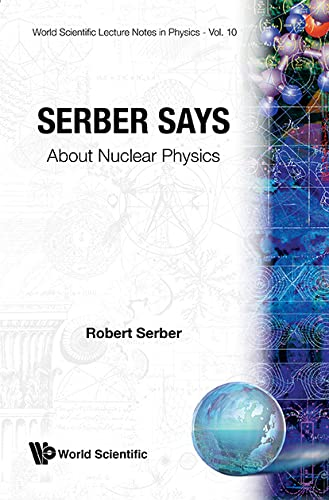 9789971503765: Serber Says: About Nuclear Physics (World Scientific Lecture Notes in Physics)