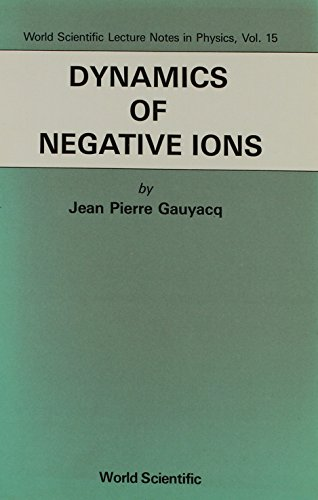 9789971503789: Dynamics Of Negative Ions (World Scientific Lecture Notes In Physics)