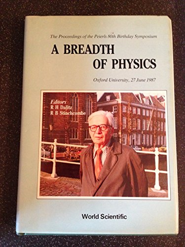 A Breadth of Physics: The Proceedings of the Peierls 80th Birthday Symposium : Oxford University,...