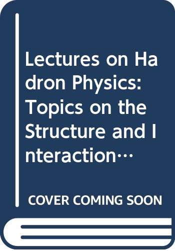 9789971506025: Lectures on Hadron Physics: Topics on the Structure and Interaction of Hadrons