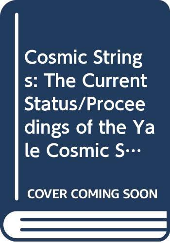 9789971507190: Cosmic Strings: The Current Status - Proceedings of the Yale Cosmic String Workshop
