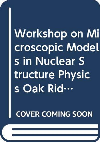 Workshop on Microscopic Models in Nuclear Structure: Guidry, Michael W.,