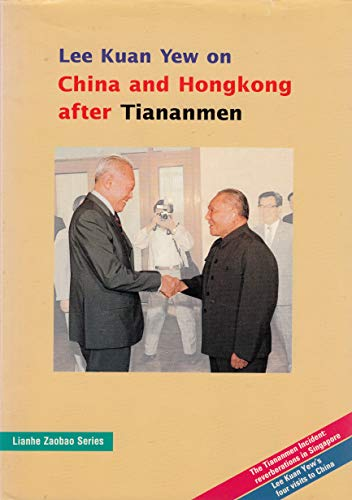 9789971614829: Lee Kuan Yew on China and Hongkong after Tiananmen (Lianhe Zaobao series)