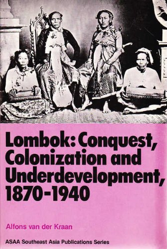 Lombok: Conquest, colonization, and underdevelopment, 1870-1940 (Southeast Asia publications series...