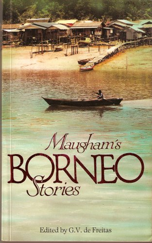 Maugham's Borneo Stories: Six Stories (Writing in