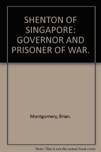 Shenton of Singapore ; Governor and Prisoner of War