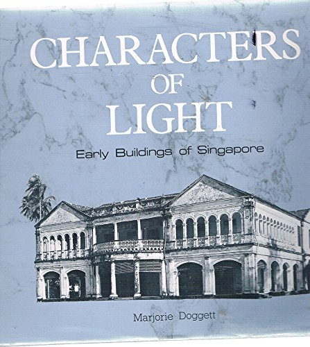 Characters Of Light: Early Buildings Of Singapore (SCARCE 1985 HARDBACK NEW EDITION SIGNED BY MAR...