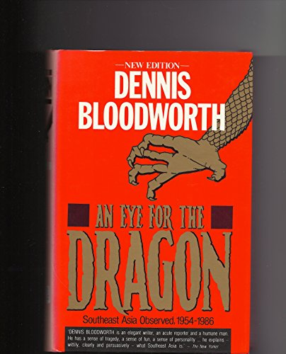 An Eye for the Dragon: Southeast Asia Observed, 1954 - 1986: Bloodworth, Dennis