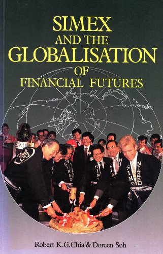 Simex and the Globalisation of Financial Futures: Robert K. G. Chia, Doreen Soh